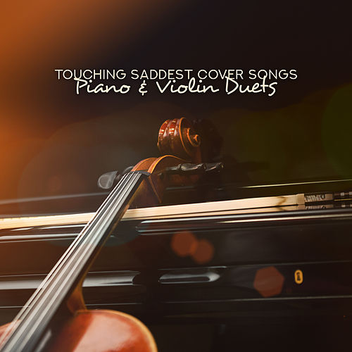 Touching Saddest Cover Songs - Piano & Violin Duets by Various Artists