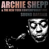 Archie Shepp & The New York Contemporary Five: Sound Barrier by Archie Shepp