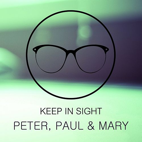 Keep In Sight by Peter, Paul and Mary