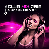 Club Mix 2019 - Dance Room EDM Party by Various Artists