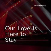 Our Love Is Here to Stay by Chris Connor