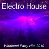 Electro House Weekend Party Hits 2019 (The Best EDM, Trap, Bigroom, Dirty House, Progressive Trance & Festival Bangers) de Various Artists