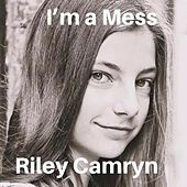 I'm a Mess by Riley Camryn