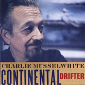 Continental Drifter by Charlie Musselwhite