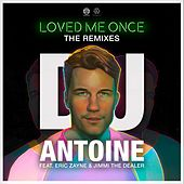 Loved Me Once (The Remixes) by DJ Antoine