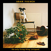 The Only Living Thing (Stripped) von Adam French