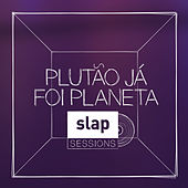 Slap Sessions de Plutão Já Foi Planeta