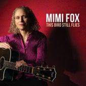The Bird Still Flies von Mimi Fox