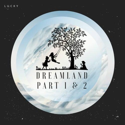 Dreamland, Pt. 1 & 2 de LUCKY