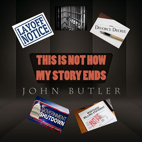 This Is Not How My Story Ends by John Butler