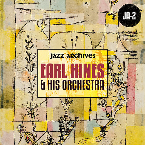 Jazz Archives Presents: Earl Hines and His Orchestra (1932-1934 and 1937) by Earl Fatha Hines