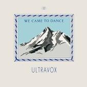 We Came to Dance (2009 Remaster) von Ultravox