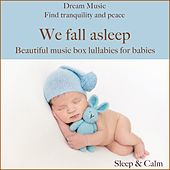 Dream music: We fall asleep - Beautiful music box lullabies for babies (Find tranquility and peace) von Various Artists