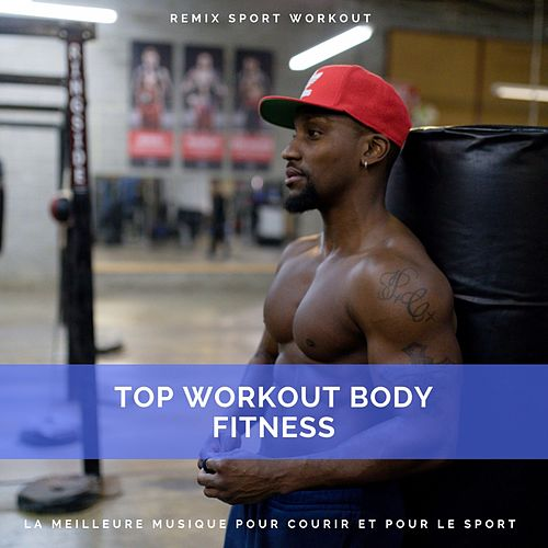 Top Workout Body Fitness (La Meilleure Musique Pour Courir Et Pour Le Sport) de Remix Sport Workout