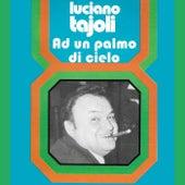 Ad un palmo di cielo by Luciano Tajoli