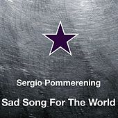 Sad Song for the World de Sergio Pommerening