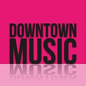 Downtown Music by Various Artists
