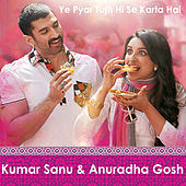 Ye Pyar Tujh Hi Se Karta Hai by Kumar Sanu