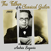 The Father Of The Classical Guitar (1944) de Andrés Segovia ‎