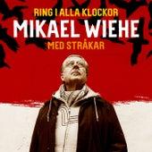 Ring i alla klockor fra Mikael Wiehe