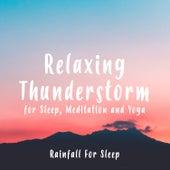 Relaxing Thunderstorm for Sleep, Meditation and Yoga by Rainfall For Sleep