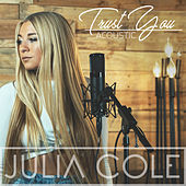 Trust You (Acoustic) by Julia Cole