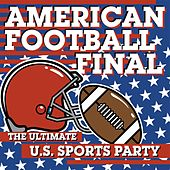 American Football Final: The Ultimate U.S. Sports Party by Various Artists