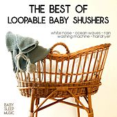 The Best Of Loopable Baby Shushers (Baby White Noise Sleep Music) by Sleeping Baby White Noise Sleep Music For Babies