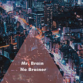 No Brainer by Mr. Brain