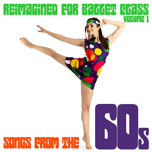 Reimagined for Ballet Class, Vol. 1: Songs from the 60s by Andrew Holdsworth