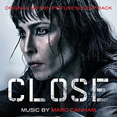 Close (Original Motion Picture Soundtrack) by Marc Canham