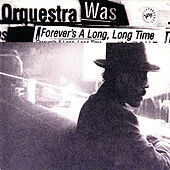 Forever's A Long, Long Time by Orquestra Was