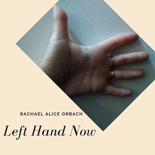 Left Hand Now by Rachael Alice Orbach
