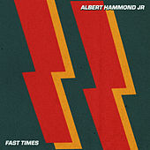 Fast Times by Albert Hammond Jr.