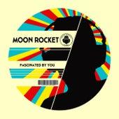 Fascinated By You de Moon Rocket
