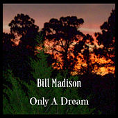 Only A Dream by Bill Madison
