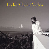 Jazz For A Tropical Vacation de Various Artists