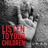 Listen to Your Children by Uman