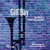 Gill Bay - New Music for Flexible Instrumentation - Demo Tracks 2018-2019 by Various Artists
