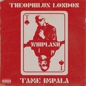 Whiplash (feat. Tame Impala) by Theophilus London