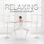 Relaxing Classical Playlist: Music for Ballet Class von Various Artists