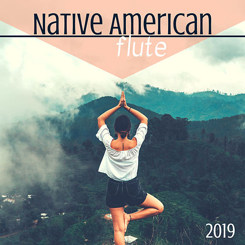 Native American Flute 2019 - Ethnic Meditation Rhythmic Sounds with Tribal Flutes by Native American Flute