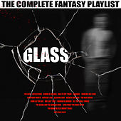 Glass - The Complete Fantasy Playlist de Various Artists