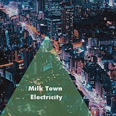 Electricity by Milk Town