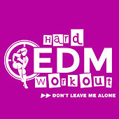 Don't Leave Me Alone by Hard EDM Workout