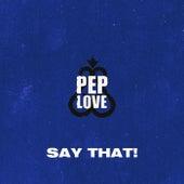 Say That! de Pep Love