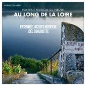 Au Long de la Loire by Ensemble Jacques Moderne