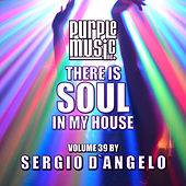 Sergio D'angelo Presents There is Soul in My House, Vol. 39 by Various Artists