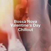 Bossa Nova Valentine'S Day Chillout by Various Artists
