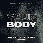 Your Body (Tujamo & Lady Bee Remix) by Tujamo & Lady Bee Tom Novy